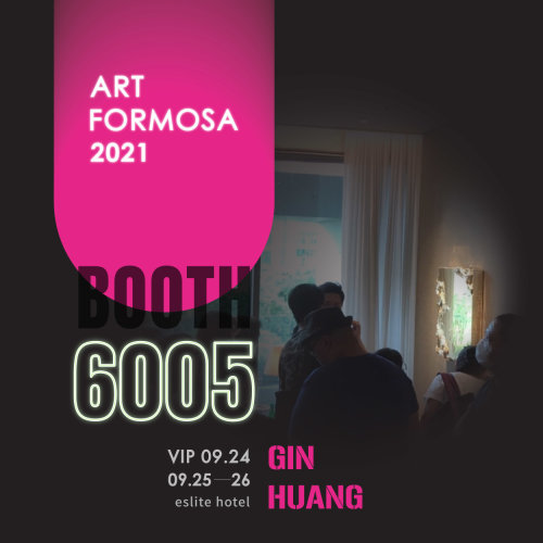 GIN HUANG Gallery will exhibit at Booth 6005 in ART FORMOSA 2021